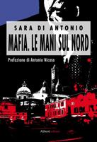 """Biblioteca: """"Mafia. Le mani sul nord"""" di Sara Di Antonio"""