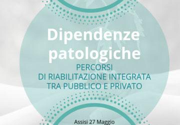 C.A.S.T. Assisi – Convegno Nazionale Dipendenze patologiche – Percorsi di riabilitazione tra pubblico e privato. 27 maggio 2019, Sala Conciliazione di Assisi