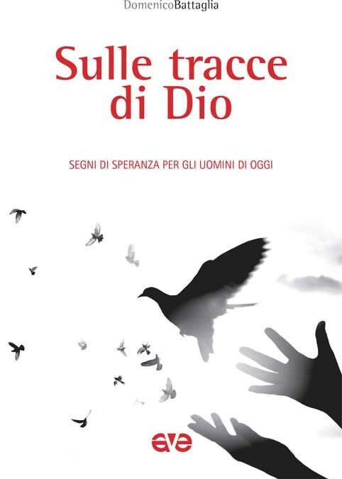 Sulle tracce di Dio. Segni di speranza per gli uomini di oggi di Domenico Battaglia, edito da AVE